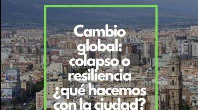 «Cambio global: colapso o resiliencia ¿qué hacemos con la ciudad?»